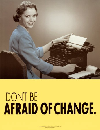 Don't Be Afraid of Change